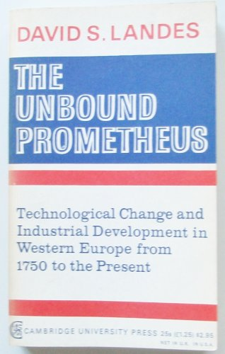 The Unbound Prometheus - Technological Change And Industrial Development In Western Europe From 1750 To The Present.