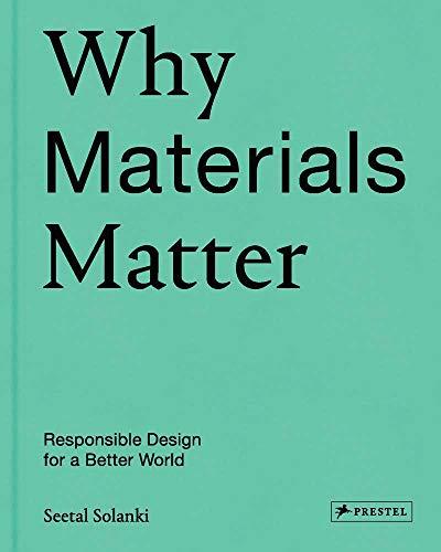 Why Materials Matter: Responsible Design for a Better World par Seetal Solanki