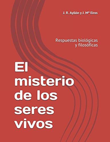 El misterio de los seres vivos: Respuestas biológicas y filosóficas por J. R. Ayllón J. Mª Eiros