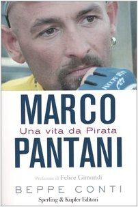 Marco Pantani. Una vita da Pirata