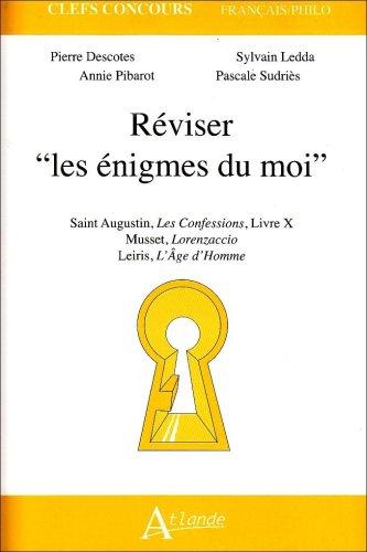 Réviser : Les énigmes du moi. Saint Augustin, Confessions, Livre X ; Musset, Lorenzaccio ; Leiris, L'Age d'homme