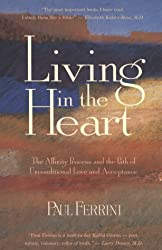Living in the Heart: The Affinity Process and the Path of Unconditional Love and Acceptance by Paul Ferrini (1998-06-01)
