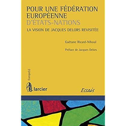 Pour une Fédération européenne d'États-nations: La vision de Jacques Delors revisitée