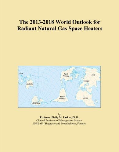 The 2013-2018 World Outlook for Radiant Natural Gas Space Heaters