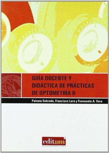 Guia docente y didactica de practicas de optometria/ Educational and Dicdactic Practices of Optometry