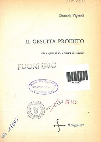 Il gesuita proibito. Vita e opere di P. Teilhard de Chardin.