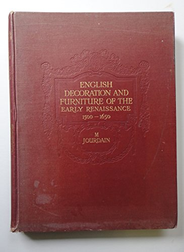 ENGLISH DECORATION AND FURNITURE OF THE EARLY RENAISSANCE (1500 - 1650); AN ACCOUNT OF ITS DEVELOPMENT AND CHARACTERISTIC FORM