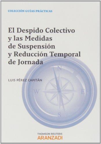 El despido colectivo y las medidas de suspensión y reducción temporal de jornada (Guías Prácticas)