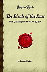 The Ideals of the East: With Special Reference to the Art of Japan (Forgotten Books)
