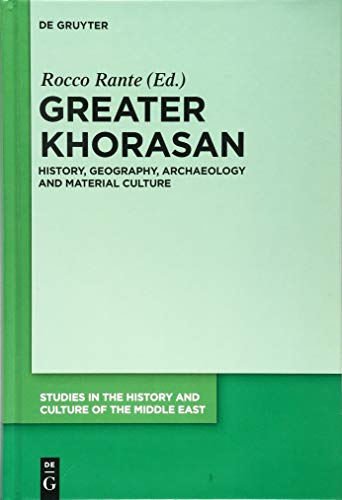 Greater Khorasan: History, Geography, Archaeology and Material Culture (Studies in the History and Culture of the Middle East, Band 29)
