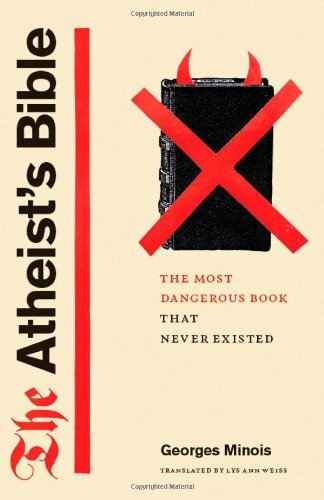 The Atheist's Bible: The Most Dangerous Book That Never Existed by Georges Minois (2012-10-12)