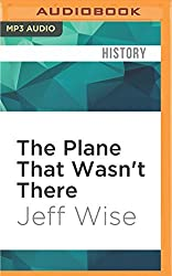 The Plane That Wasn't There: Why We Haven't Found MH370 by Jeff Wise (2016-05-24)