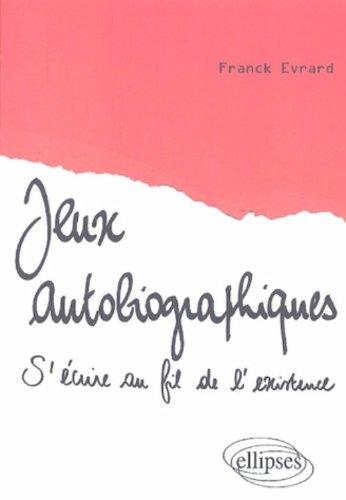 Jeux autobiographiques : S'écrire au fil de l'existence par Franck Evrard