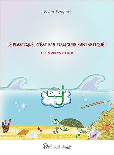 Le plastique, c'est pas toujours fantastique !: Les déchets en mer (French Edition)