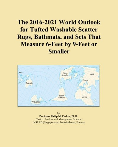 The 2016-2021 World Outlook for Tufted Washable Scatter Rugs, Bathmats, and Sets That Measure 6-Feet by 9-Feet or Smaller -