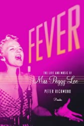 Fever: The Life and Music of Miss Peggy Lee by Peter Richmond (2007-04-17)