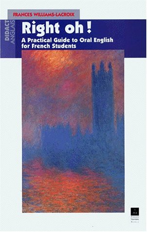 RIGHT OH ! A practical guide to oral english for the use of french students