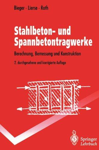 Stahlbeton- und Spannbetontragwerke: Berechnung, Bemessung und Konstruktion (Springer-Lehrbuch)