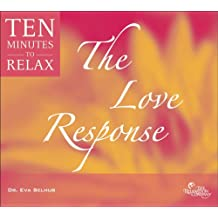 The Love Response: 10 Minutes to Relax (Ten Minutes to Relax)