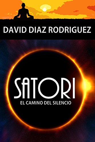 Satori: El camino del silencio por David Diaz Rodriguez