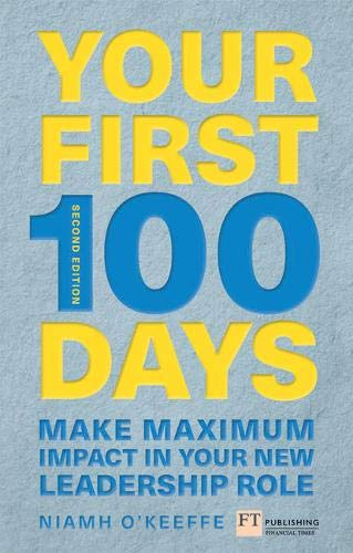 Your First 100 Days: Make maximum impact in your new leadership role (Financial Times Series) - Okeeffe-serie