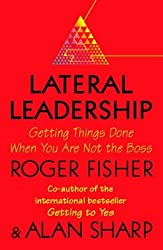 Lateral Leadership: Getting Things Done When You're NOT the Boss by Roger Fisher (1999-07-05)