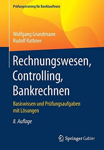 Rechnungswesen, Controlling, Bankrechnen: Basiswissen und Prüfungsaufgaben mit Lösungen (Prüfungstraining für Bankkaufleute)