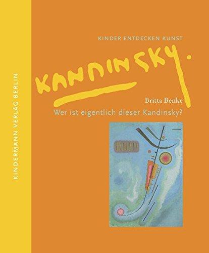 Wer ist eigentlich dieser Kandinsky? (Kinder entdecken Kunst) (Kandinsky Kinder Für)
