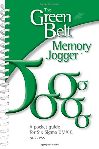 The Green Belt Memory Jogger: A Pocket Guide for Six SIGMA Success -