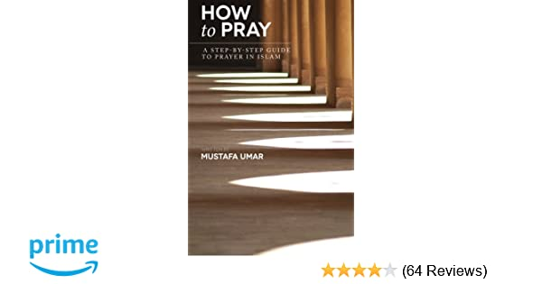 How to Pray: A Step-by-Step Guide to Prayer in Islam: Amazon co uk