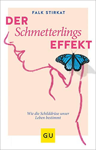 Der Schmetterlingseffekt: Wie die Schilddrüse unser Leben bestimmt (GU Reader Körper, Geist & Seele)
