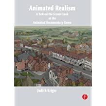 Animated Realism: A Behind The Scenes Look at the Animated Documentary Genre by Judith Kriger (2011-11-29)