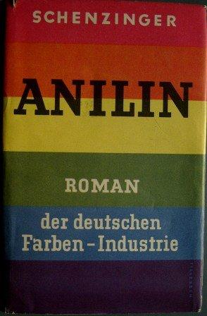 Karl Aloys Schenzinger: Anilin - Roman der deutschen Farben-Industrie