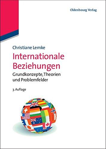 Internationale Beziehungen: Grundkonzepte, Theorien und Problemfelder: Grundkonzepte, Theorien und Problemfelder (Lehr- und Handbücher der Politikwissenschaft)