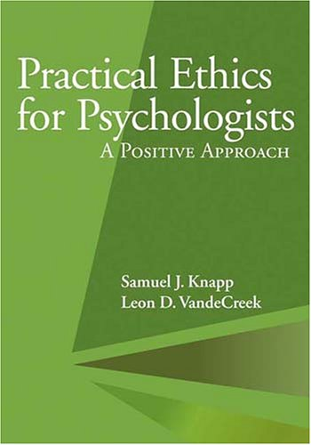 Practical Ethics for Psychologists: A Positive Approach por Samuel J. Knapp