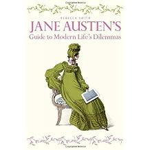 Jane Austen's Guide to Modern Life's Dilemmas by Rebecca Smith (2012-09-28)