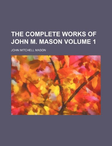 The complete works of John M. Mason Volume 1