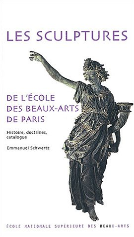 Les sculptures de l'école des Beaux-Arts de Paris : Histoire, doctrines, catalogue par Emmanuel Schwartz