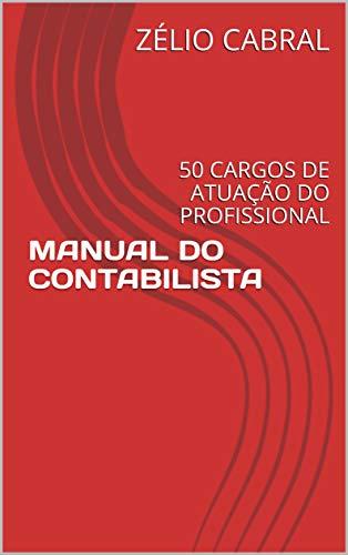 MANUAL DO CONTABILISTA: 50 CARGOS DE ATUAÇÃO DO PROFISSIONAL ...