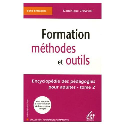 Encyclopédie des pédagogies pour adultes : Tome 2, Formation méthodes et outils