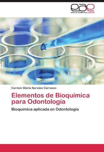 Elementos de Bioqu¨ªmica para Odontolog¨ªa: Bioqu¨ªmica aplicada en Odontolog¨ªa (Spanish Edition) by Narv¨¢ez Carrasco, Carmen Gloria (2012) Paperback