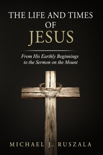 the-life-and-times-of-jesus-from-his-earthly-beginnings-to-the-sermon-on-the-mount-part-i