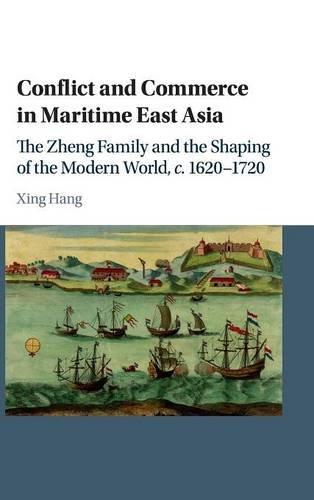 Conflict-and-Commerce-in-Maritime-East-Asia-The-Zheng-Family-and-the-Shaping-of-the-Modern-World-c16201720
