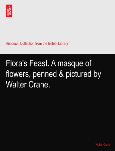 Flora's Feast. A masque of flowers, penned & pictured by Walter Crane.