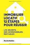 Immobilier locatif : 12 étapes pour réussir. Un guide complet et 100% efficace....