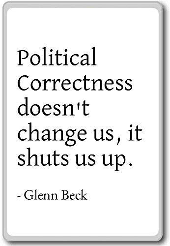 PhotoMagnets Political Correctness Doesn'T Change us, it Shut. - Glenn Beck - Quotes Fridge Magnet - Kühlschrankmagnet weiß