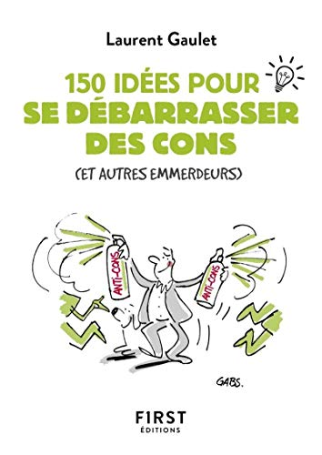 Petit livre de - 150 idées pour se débarrasser des cons par Laurent GAULET