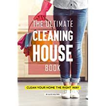 The Ultimate Cleaning House Book: Clean Your Home the Right Way (English Edition)
