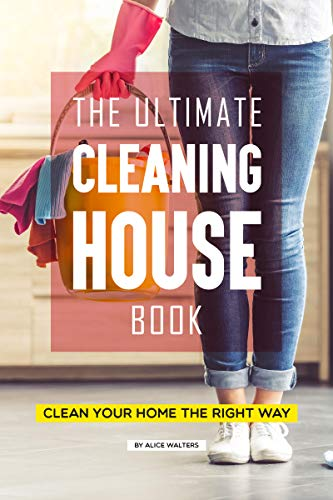 The Ultimate Cleaning House Book: Clean Your Home the Right Way (English Edition) Deep Dish Apple