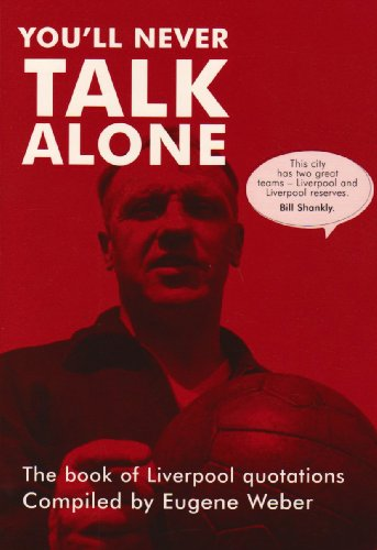 You'll Never Talk Alone: The Book of Liverpool Quotations por Eugene Weber